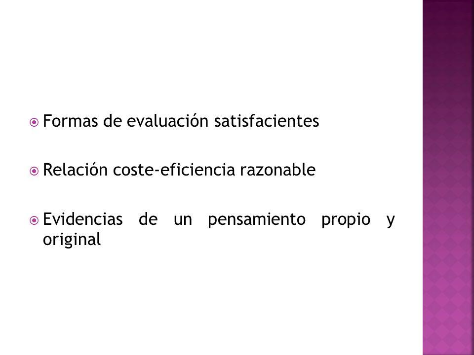 Formas de evaluación satisfacientes Relación coste-eficiencia razonable Evidencias de un pensamiento propio y original