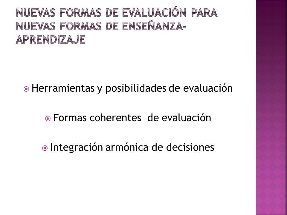 Herramientas y posibilidades de evaluación Formas coherentes de evaluación Integración armónica de decisiones