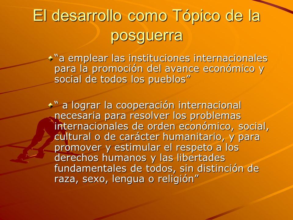 El desarrollo como Tópico de la posguerra a emplear las instituciones internacionales para la promoción del avance económico y social de todos los pue