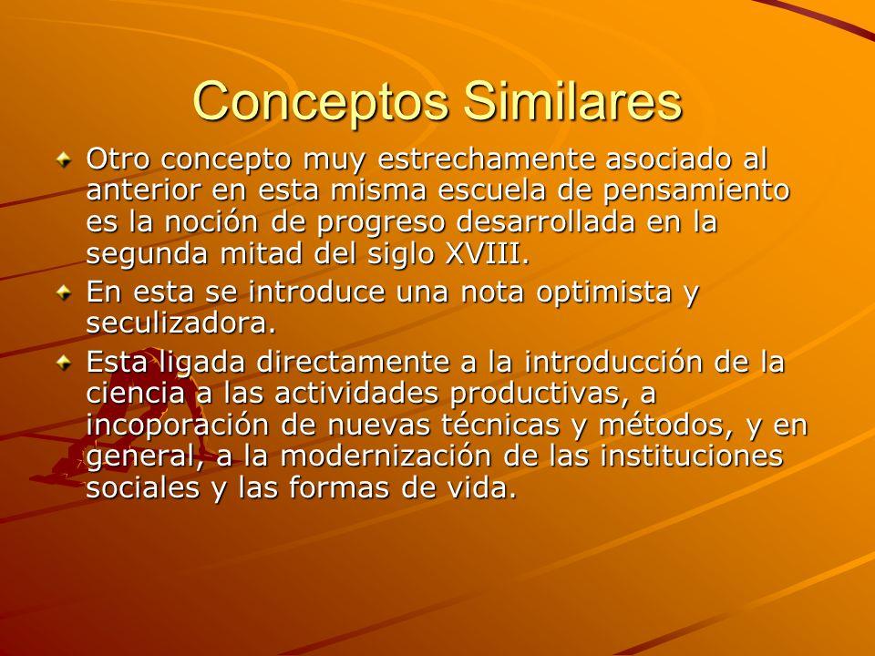 Conceptos Similares Otro concepto muy estrechamente asociado al anterior en esta misma escuela de pensamiento es la noción de progreso desarrollada en