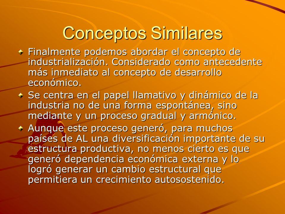 Conceptos Similares Finalmente podemos abordar el concepto de industrialización. Considerado como antecedente más inmediato al concepto de desarrollo