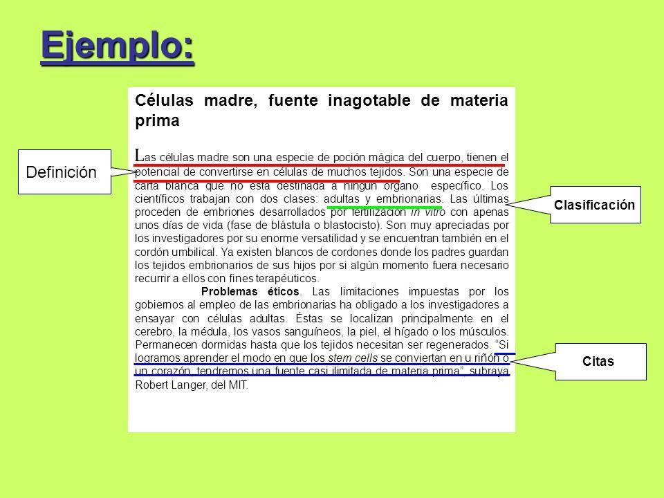 Ejemplo: Células madre, fuente inagotable de materia prima L as células madre son una especie de poción mágica del cuerpo, tienen el potencial de conv