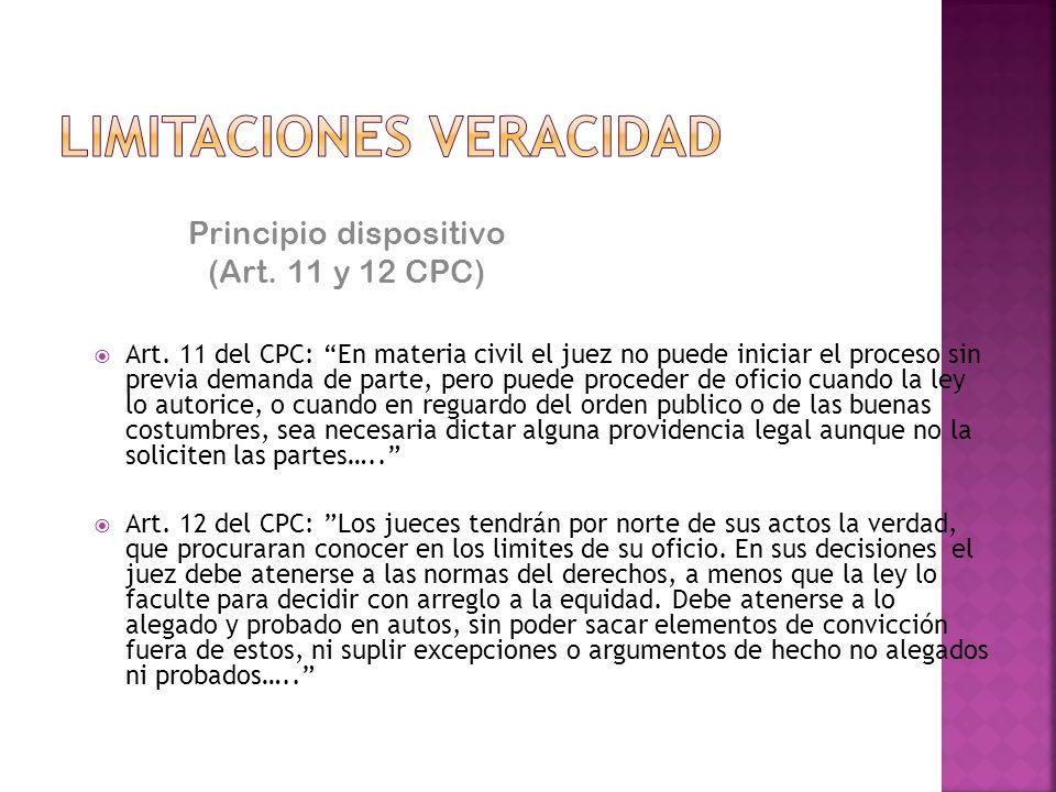 Principio dispositivo (Art. 11 y 12 CPC) Art. 11 del CPC: En materia civil el juez no puede iniciar el proceso sin previa demanda de parte, pero puede