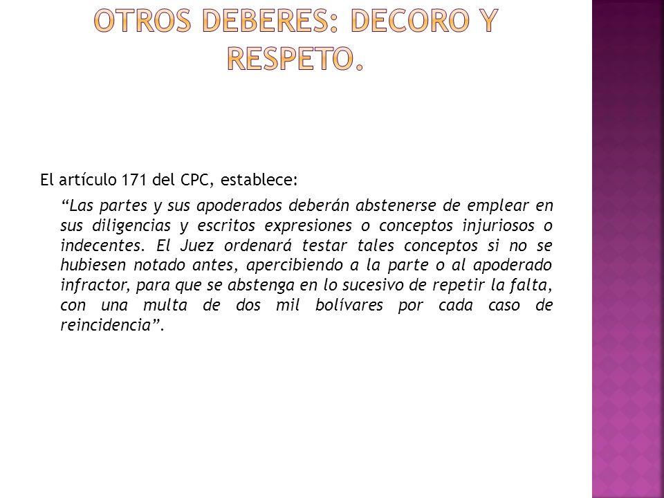 El artículo 171 del CPC, establece: Las partes y sus apoderados deberán abstenerse de emplear en sus diligencias y escritos expresiones o conceptos in
