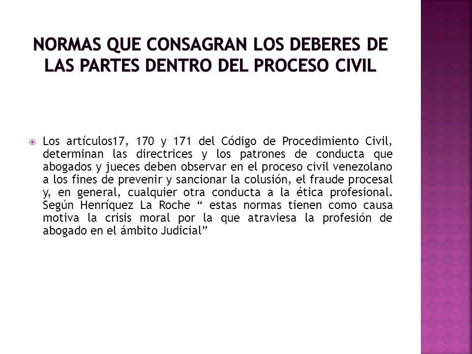 Los artículos17, 170 y 171 del Código de Procedimiento Civil, determinan las directrices y los patrones de conducta que abogados y jueces deben observ