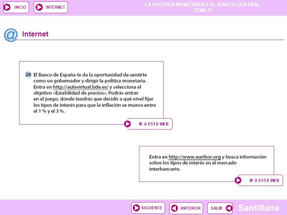 LA POLÍTICA MONETARIA Y EL BANCO CENTRAL TEMA 11 Santillana ANTERIORSIGUIENTE INICIOINTERNET Internet
