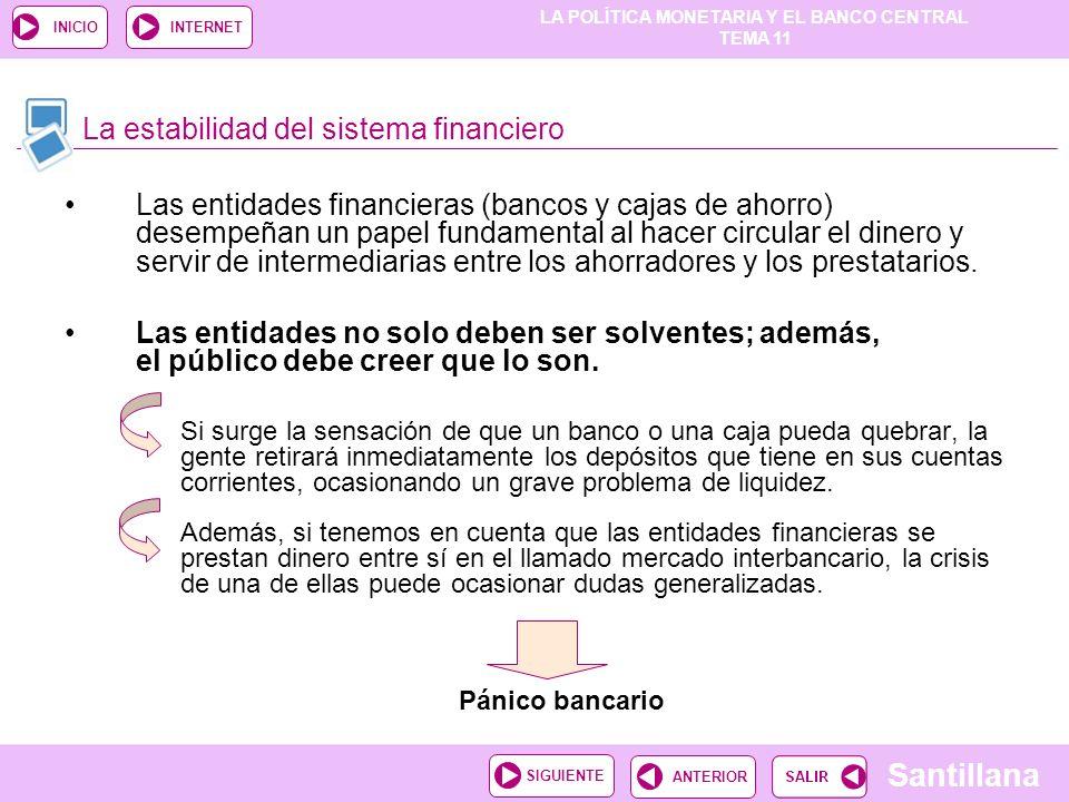 LA POLÍTICA MONETARIA Y EL BANCO CENTRAL TEMA 11 Santillana ANTERIORSIGUIENTE INICIOINTERNET Las entidades financieras (bancos y cajas de ahorro) dese
