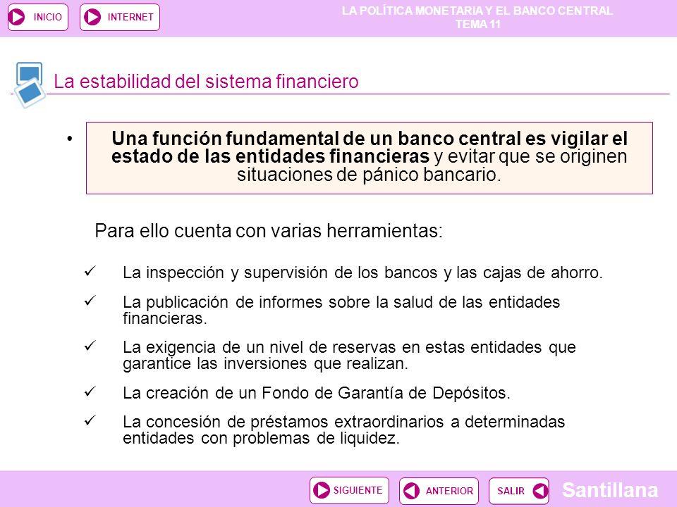 LA POLÍTICA MONETARIA Y EL BANCO CENTRAL TEMA 11 Santillana ANTERIORSIGUIENTE INICIOINTERNET Una función fundamental de un banco central es vigilar el