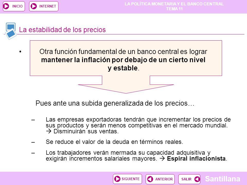 LA POLÍTICA MONETARIA Y EL BANCO CENTRAL TEMA 11 Santillana ANTERIORSIGUIENTE INICIOINTERNET La estabilidad de los precios Otra función fundamental de