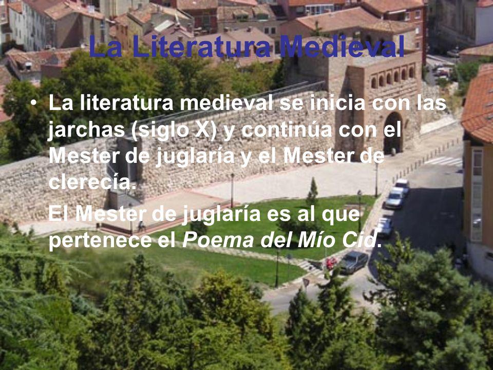 La Literatura Medieval La literatura medieval se inicia con las jarchas (siglo X) y continúa con el Mester de juglaría y el Mester de clerecía. El Mes
