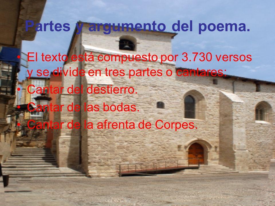 Partes y argumento del poema. El texto está compuesto por 3.730 versos y se divide en tres partes o cantares: Cantar del destierro. Cantar de las boda