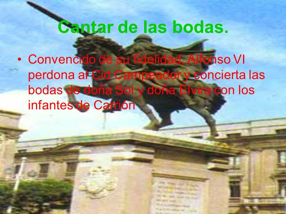 Cantar de las bodas. Convencido de su fidelidad, Alfonso VI perdona al Cid Campeador y concierta las bodas de doña Sol y doña Elvira con los infantes