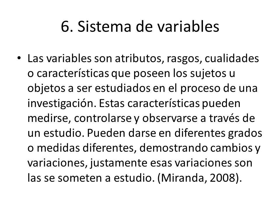 6. Sistema de variables Las variables son atributos, rasgos, cualidades o características que poseen los sujetos u objetos a ser estudiados en el proc