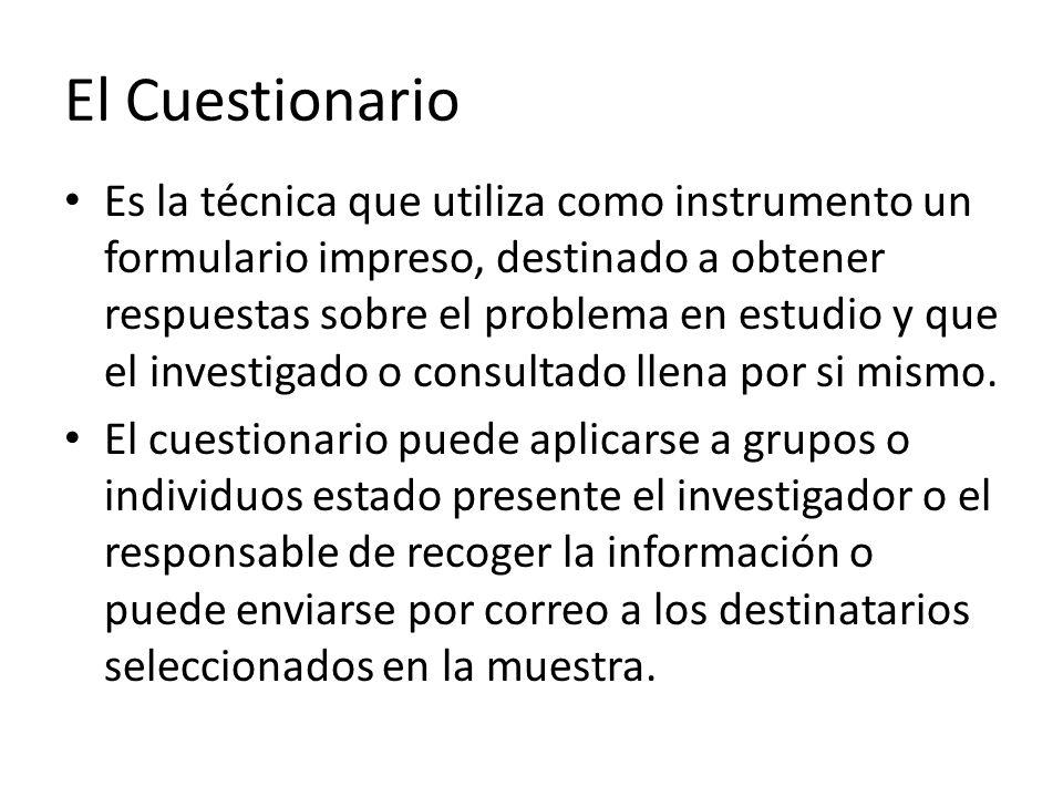 El Cuestionario Es la técnica que utiliza como instrumento un formulario impreso, destinado a obtener respuestas sobre el problema en estudio y que el