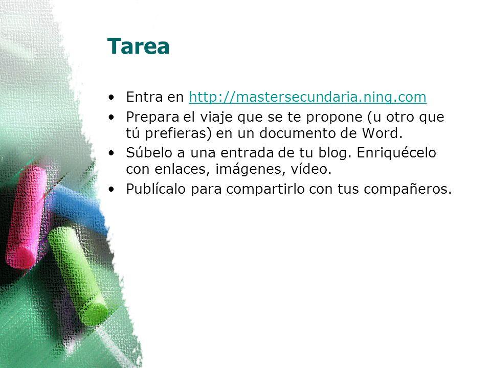 Tarea Entra en http://mastersecundaria.ning.comhttp://mastersecundaria.ning.com Prepara el viaje que se te propone (u otro que tú prefieras) en un documento de Word.