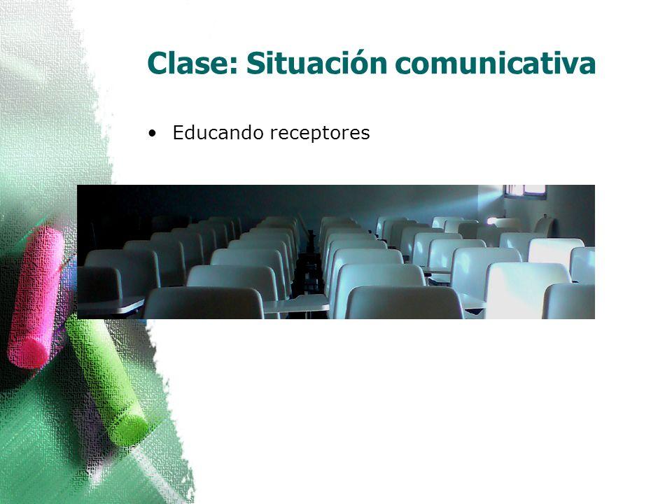 Clase: Situación comunicativa Educando receptores