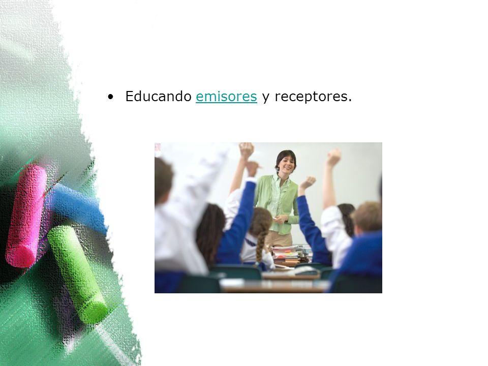 Educando emisores y receptores.emisores