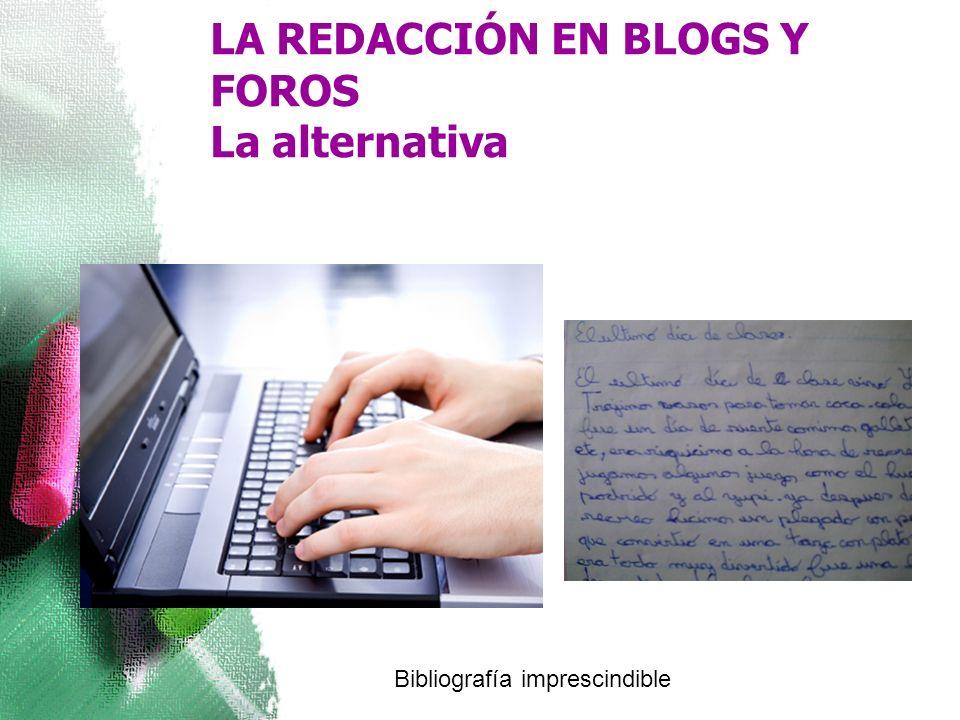 LA REDACCIÓN EN BLOGS Y FOROS La alternativa Bibliografía imprescindible