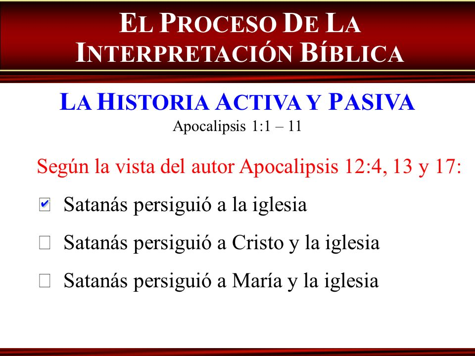 Según la vista del autor Apocalipsis 12:4, 13 y 17: Satanás persiguió a la iglesia Satanás persiguió a Cristo y la iglesia Satanás persiguió a María y
