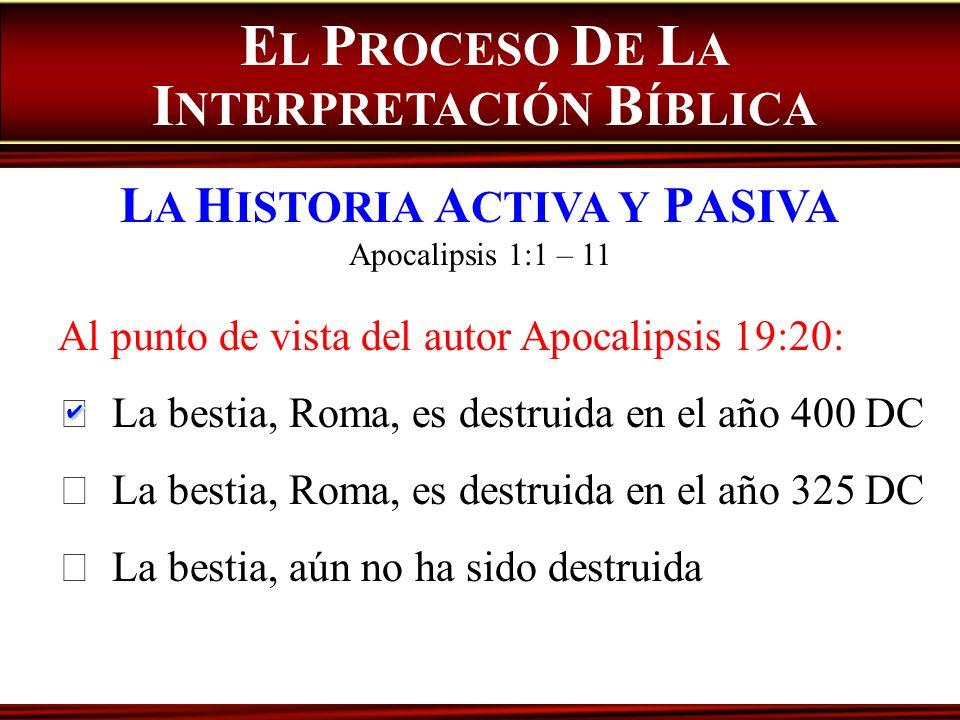 Al punto de vista del autor Apocalipsis 19:20: La bestia, Roma, es destruida en el año 400 DC La bestia, Roma, es destruida en el año 325 DC La bestia