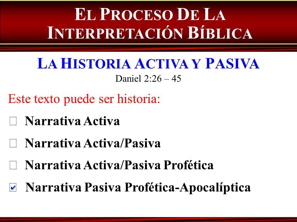 Este texto puede ser historia: Narrativa Activa Narrativa Activa/Pasiva Narrativa Activa/Pasiva Profética Narrativa Pasiva Profética-Apocalíptica E L