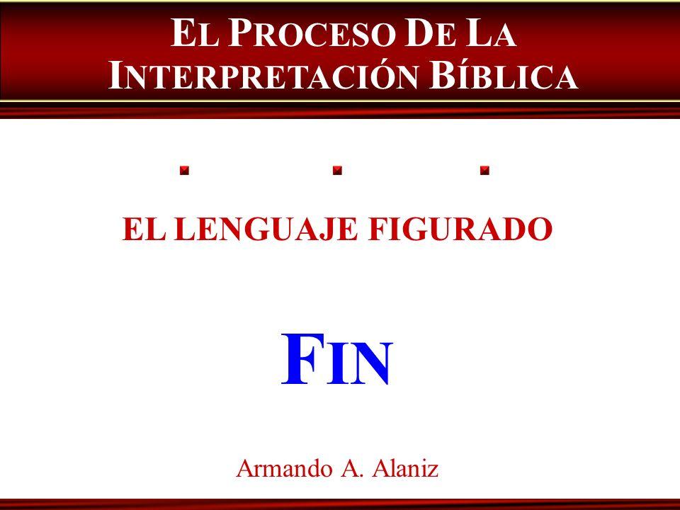 EL LENGUAJE FIGURADO F IN Armando A. Alaniz E L P ROCESO D E L A I NTERPRETACIÓN B ÍBLICA