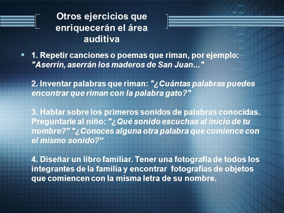 Otros ejercicios que enriquecerán el área auditiva 1. Repetir canciones o poemas que riman, por ejemplo: