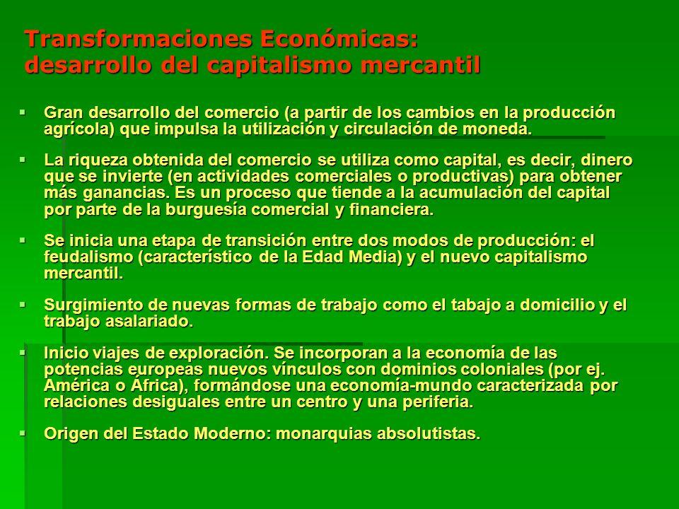 Transformaciones Económicas: desarrollo del capitalismo mercantil Gran desarrollo del comercio (a partir de los cambios en la producción agrícola) que