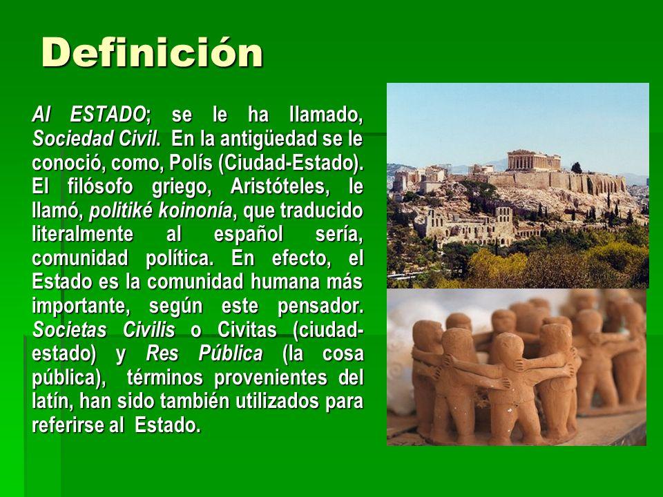 Definición Al ESTADO ; se le ha llamado, Sociedad Civil. En la antigüedad se le conoció, como, Polís (Ciudad-Estado). El filósofo griego, Aristóteles,
