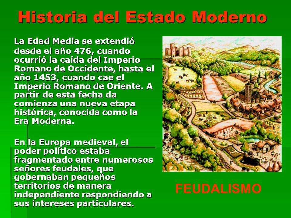 Historia del Estado Moderno La Edad Media se extendió desde el año 476, cuando ocurrió la caída del Imperio Romano de Occidente, hasta el año 1453, cu