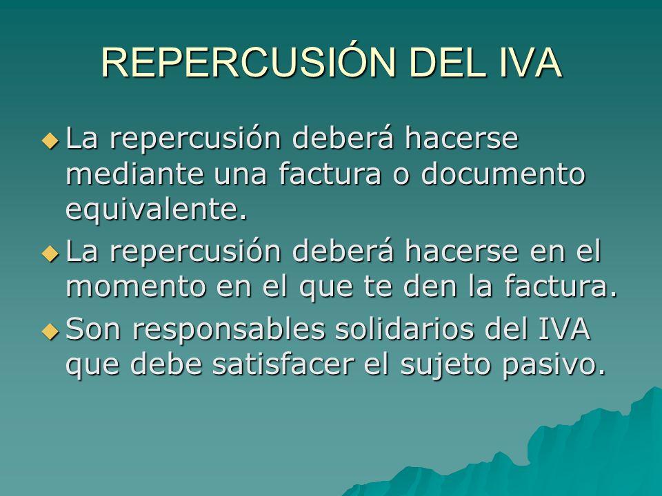 REPERCUSIÓN DEL IVA La repercusión deberá hacerse mediante una factura o documento equivalente. La repercusión deberá hacerse mediante una factura o d
