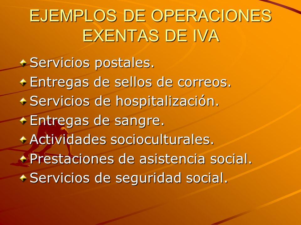 EJEMPLOS DE OPERACIONES EXENTAS DE IVA Servicios postales. Entregas de sellos de correos. Servicios de hospitalización. Entregas de sangre. Actividade