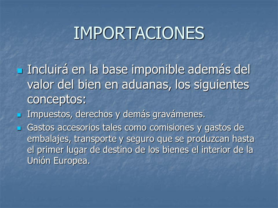 IMPORTACIONES Incluirá en la base imponible además del valor del bien en aduanas, los siguientes conceptos: Incluirá en la base imponible además del v