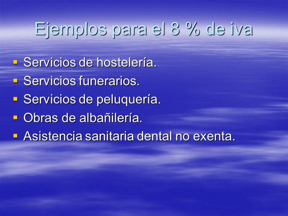 Ejemplos para el 8 % de iva Servicios de hostelería. Servicios de hostelería. Servicios funerarios. Servicios funerarios. Servicios de peluquería. Ser