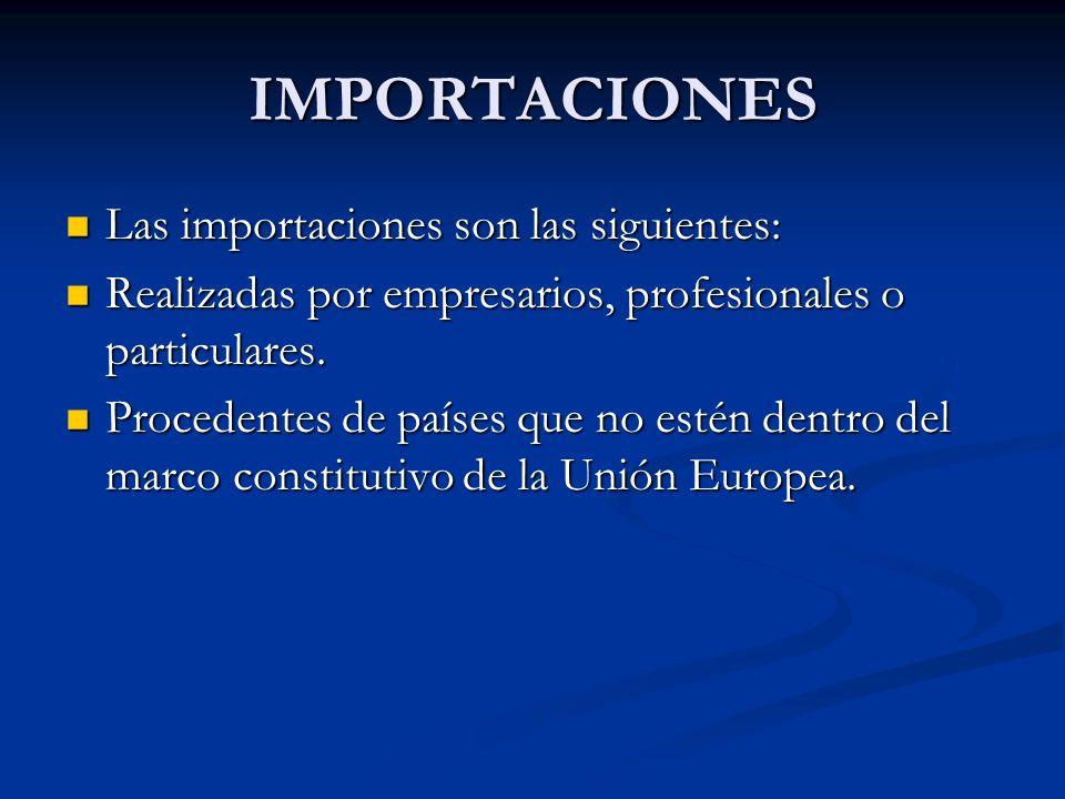 IMPORTACIONES Las importaciones son las siguientes: Las importaciones son las siguientes: Realizadas por empresarios, profesionales o particulares. Re