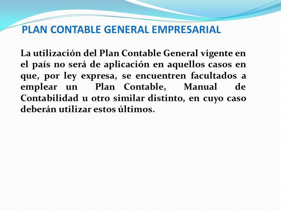 PLAN CONTABLE GENERAL EMPRESARIAL La utilización del Plan Contable General vigente en el país no será de aplicación en aquellos casos en que, por ley