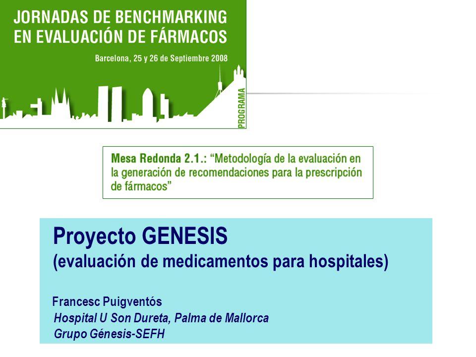 Proyecto GENESIS (evaluación de medicamentos para hospitales) Francesc Puigventós Hospital U Son Dureta, Palma de Mallorca Grupo Génesis-SEFH