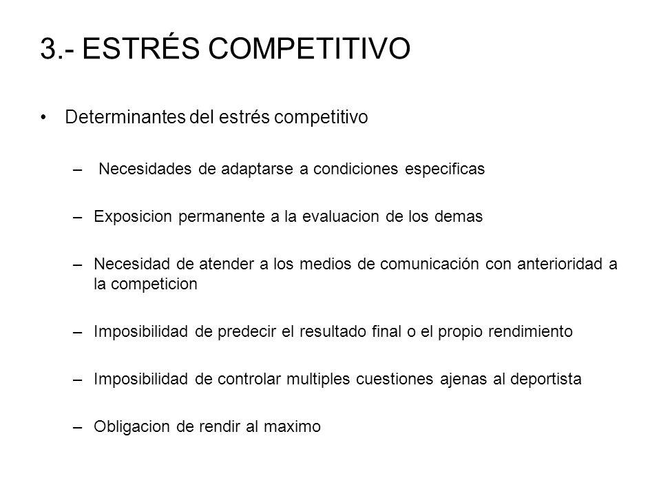 3.- ESTRÉS COMPETITIVO Determinantes del estrés competitivo – Necesidades de adaptarse a condiciones especificas –Exposicion permanente a la evaluacio