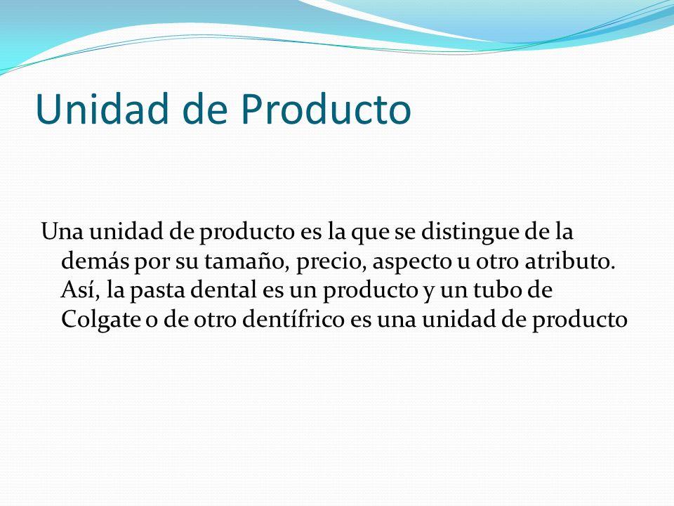 Unidad de Producto Una unidad de producto es la que se distingue de la demás por su tamaño, precio, aspecto u otro atributo. Así, la pasta dental es u