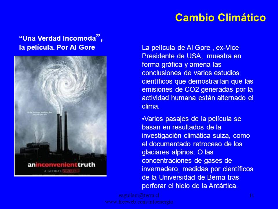 eaguilam@terra.cl www.freeweb.com/infoenergia 11 Cambio Climático Una Verdad Incomoda, la película.