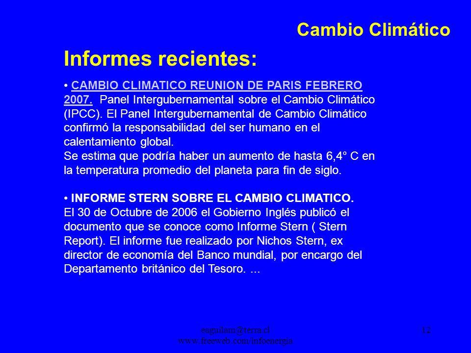 eaguilam@terra.cl www.freeweb.com/infoenergia 12 Cambio Climático Informes recientes: CAMBIO CLIMATICO REUNION DE PARIS FEBRERO 2007.