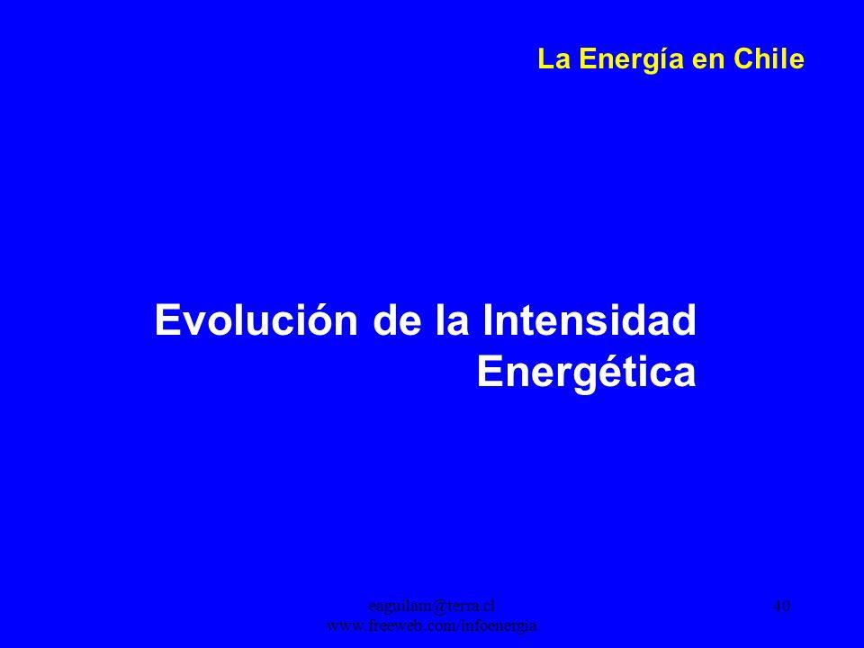 eaguilam@terra.cl www.freeweb.com/infoenergia 40 La Energía en Chile Evolución de la Intensidad Energética