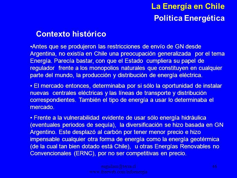 eaguilam@terra.cl www.freeweb.com/infoenergia 46 La Energía en Chile Política Energética Antes que se produjeron las restricciones de envío de GN desde Argentina, no existía en Chile una preocupación generalizada por el tema Energía.