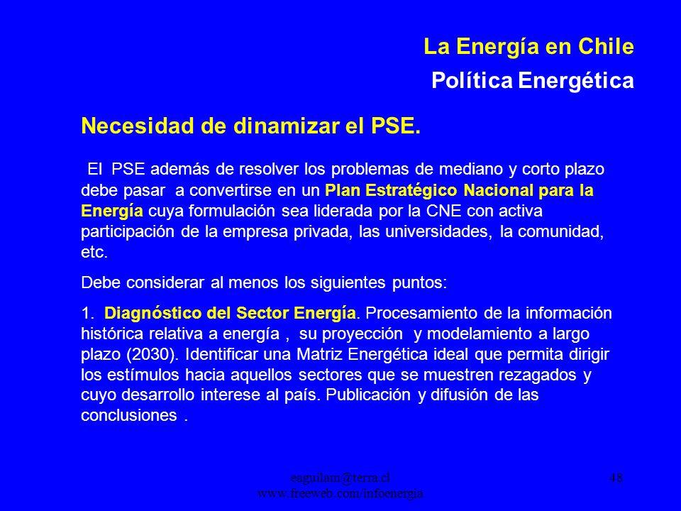 eaguilam@terra.cl www.freeweb.com/infoenergia 48 La Energía en Chile Política Energética Necesidad de dinamizar el PSE.