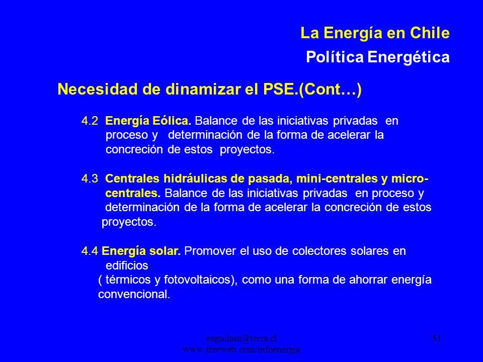 eaguilam@terra.cl www.freeweb.com/infoenergia 51 La Energía en Chile Política Energética Necesidad de dinamizar el PSE.(Cont…) 4.2 Energía Eólica.