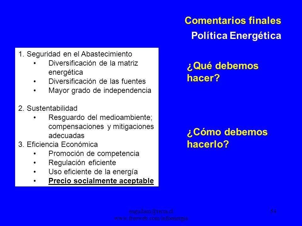 eaguilam@terra.cl www.freeweb.com/infoenergia 54 Comentarios finales Política Energética 1.