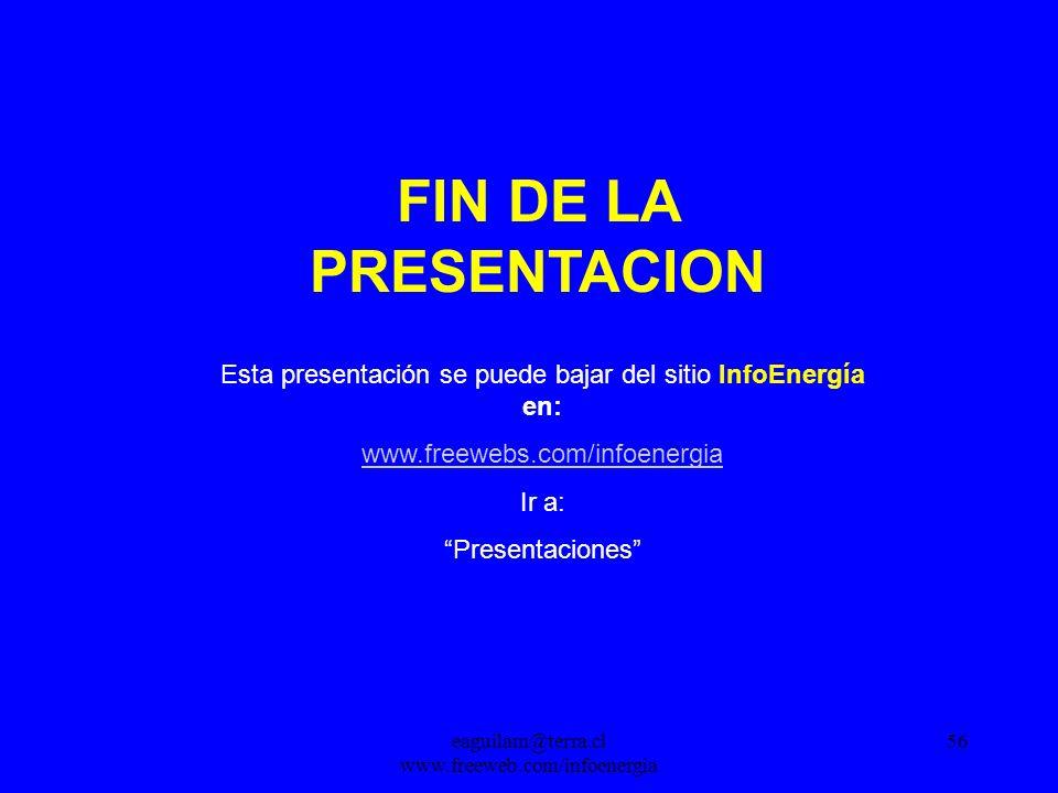eaguilam@terra.cl www.freeweb.com/infoenergia 56 FIN DE LA PRESENTACION Esta presentación se puede bajar del sitio InfoEnergía en: www.freewebs.com/infoenergia Ir a: Presentaciones