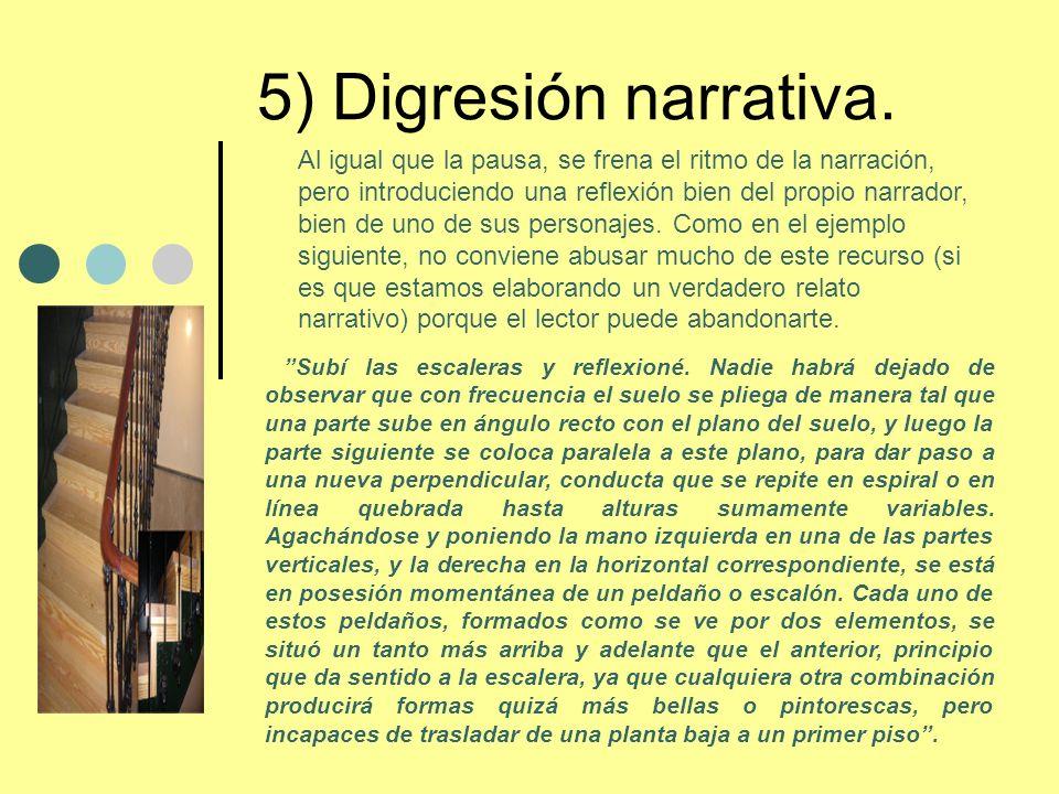 5) Digresión narrativa. Subí las escaleras y reflexioné. Nadie habrá dejado de observar que con frecuencia el suelo se pliega de manera tal que una pa