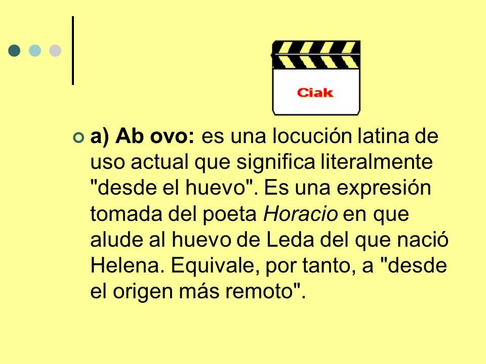 a) Ab ovo: es una locución latina de uso actual que significa literalmente