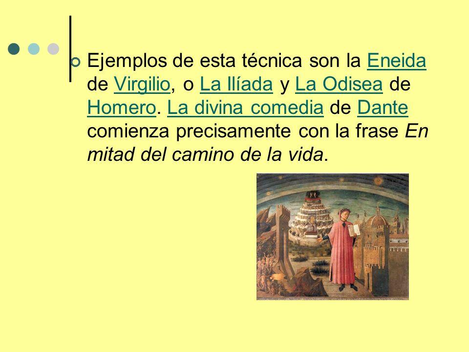 Ejemplos de esta técnica son la Eneida de Virgilio, o La Ilíada y La Odisea de Homero. La divina comedia de Dante comienza precisamente con la frase E